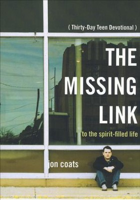 The Missing Link To the Spirit-Filled Life: 30 Day Teen Devotional  -     By: Jon Coats