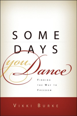 Some Days You Dance  -     By: Vikki Burke