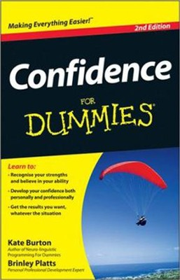 Confidence For Dummies  -     By: Kate Burton, Brinley N. Platts