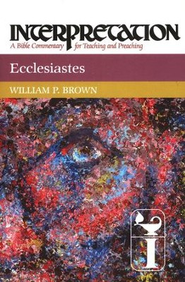 Ecclesiastes, Interpretation Commentary  -     By: William P. Brown