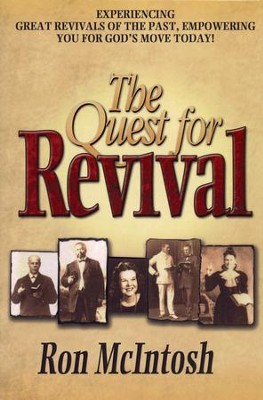 The Quest for Revival: Experiencing Great Revivals of the Past, Empowering You for God's Move Today  -     By: Ron McIntosh