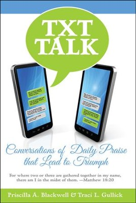Txt Talk: Conversations of Daily Praise that Leads to Triumph  -     By: Priscilla A. Blackwell, Traci L. Gullick
