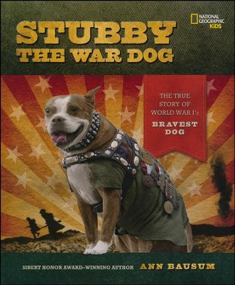 Stubby the War Dog: The True Story of World War I's Bravest Dog  -     By: Ann Bausum
