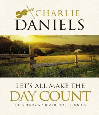 Let's All Make the Day Count  -     By: Charlie Daniels