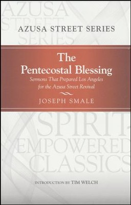 The Pentecostal Blessing: Sermons That Prepared Los Angeles for the Azusa Street Revival  -     Edited By: Cecil M. Robeck, Darrin Rodgers     By: Joseph Smale