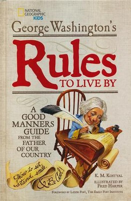 George Washington's Rules to Live By: How to Sit, Stand, Smile, and Be Cool!  -     By: George Washington     Illustrated By: Fred Harper