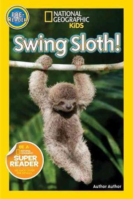 National Geographic Kids: Swing Sloth!  -     By: Susan Neuman