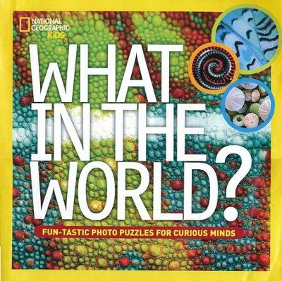 What in the World?: Fun-tastic Photo Puzzles for Curious Minds  -     By: National Geographic Kids