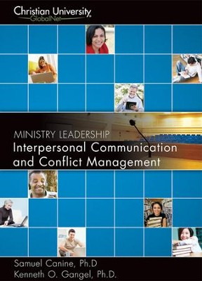 ML502: Interpersonal Communication & Conflict Management - A Christian University GlobalNet Course  -     By: Samuel Canine Ph.D, Kennth O. Gangel Ph.D