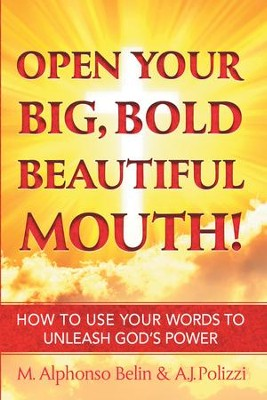 Open Your Big, Bold Beautiful Mouth!: How to Use Your Words to Unleash God's Power - eBook  -     By: M. Belin, A.J. Polizzi