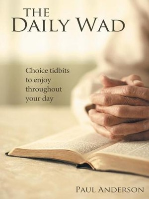The Daily Wad: Choice tidbits to enjoy throughout your day - eBook  -     By: Paul Anderson