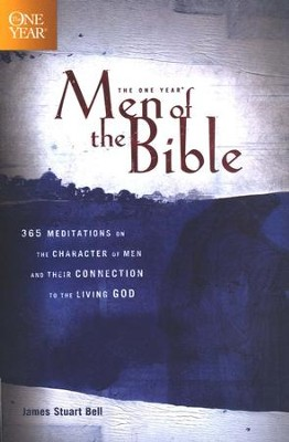 The One-Year Men of the Bible: 365 Meditations on Men of Character  -     By: James Stuart Bell