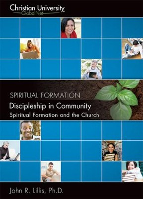 SF501: Discipleship in Community: Spiritual Formation and the Church - A Christian University GlobalNet Course  -     By: John Lillis Ph.D.
