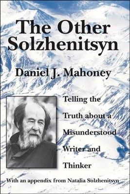 The Other Solzhenitsyn: Telling the Truth about a Misunderstood Writer and Thinker  -     By: Daniel J. Mahoney