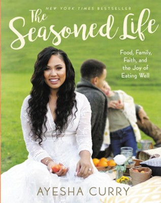 The Seasoned Life: Food, Family, Faith, and the Joy of Eating Well  -     By: Ayesha Curry
