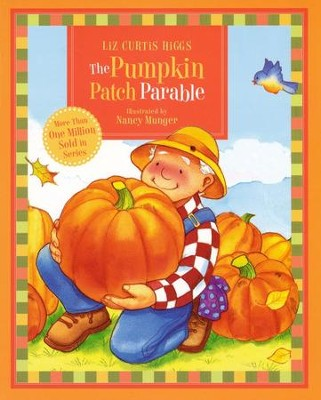 The Pumpkin Patch Parable: Parable Series  -     By: Liz Curtis Higgs