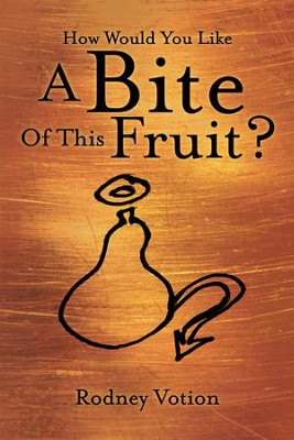 How Would You Like A Bite Of This Fruit? - eBook  -     By: Rodney Votion
