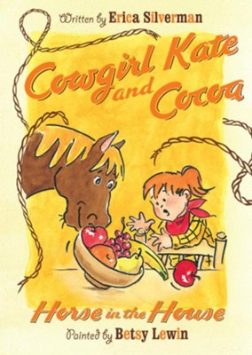 Cowgirl Kate and Cocoa: Horse in the House  -     By: Erica Silverman