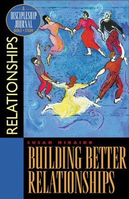 Building Better Relationships: A Discipleship Journal  Bible Study   -     By: Susan Nikaido