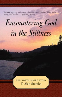 Encountering God in the Stillness: The North Shore Story - eBook  -     By: T. Alan Stumbo