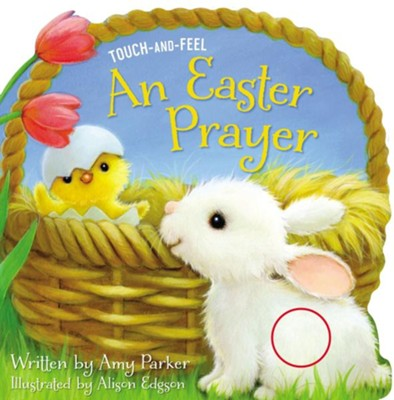 An Easter Prayer--Touch and Feel Book   -     By: Amy Parker