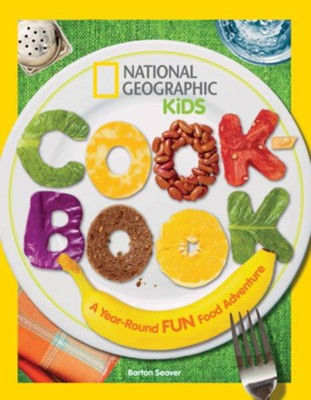 National Geographic Kids Cookbook: A Year-Round Fun Food Adventure  -     By: Barton Seaver