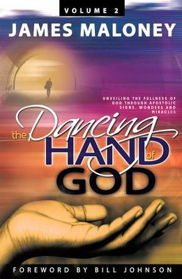 The Dancing Hand of God, Volume 2: Unveiling the Fullness of God through Apostolic Signs, Wonders and Miracles - eBook  -     By: James Maloney