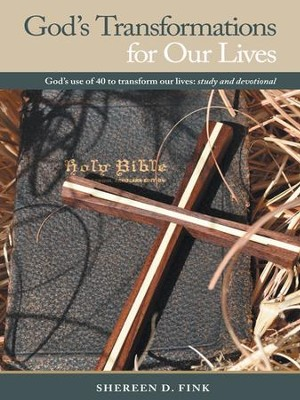 God's Transformations for Our Lives: God's use of 40 to transform our lives: study and devotional - eBook  -     By: Shereen Fink