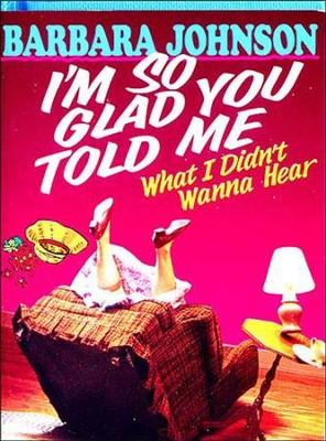 I'm So Glad You Told Me - eBook  -     By: Barbara Johnson