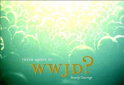 WWJD? Think About It - eBook  -     By: Beverly Courrege