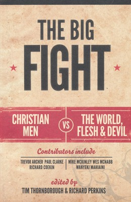 The Big Fight: Christian Men vs. the World, the Flesh, and the Devil  -     Edited By: Tim Thornborough     By: Tim Thornborough, ed.