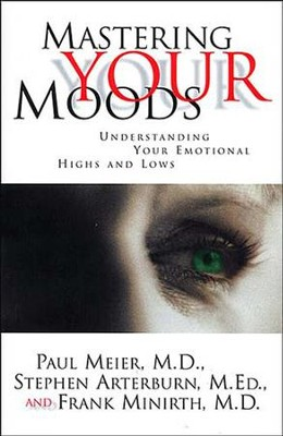Mastering Your moods - eBook  -     By: Paul Meier, Steve Arterburn, Frank Minirth