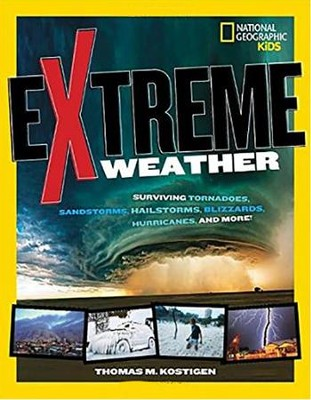 Extreme Weather: Surviving Tornadoes, Tsunamis, Hailstorms, Thunder Snow, Hurricanes, and More!  -     By: Thomas M. Kostigen