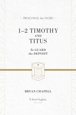 1-2 Timothy and Titus (ESV Edition): To Guard the Deposit - eBook  -     By: R. Kent Hughes, Bryan Chapell