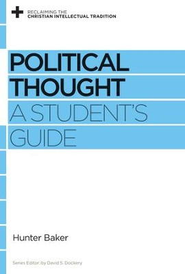 Political Thought: A Student's Guide - eBook  -     By: Hunter Baker & David S. Dockery