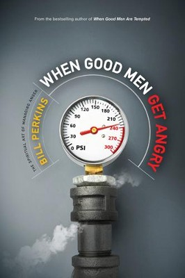 When Good Men Get Angry: The Spiritual Art of Managing Anger - eBook  -     By: Bill Perkins