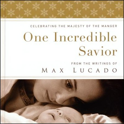 One Incredible Savior: Celebrating the Majesty of the Manger  -     By: Max Lucado