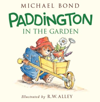 Paddington in the Garden  -     By: Michael Bond, R.W. Alley