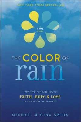 The Color of Rain: How Two Families Found Faith, Hope, and Love in the Midst of Tragedy  -     By: Michael & Gina Spehn