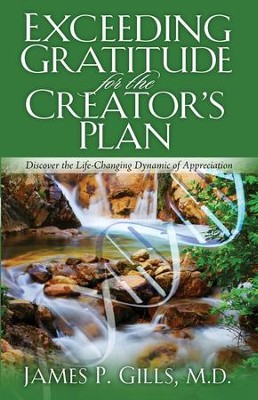 Exceeding Gratitude For The Creator's Plan: Discover the Life-Changing Dynamic of Appreciation - eBook  -     By: James P. Gills