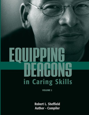 Equipping Deacons in Caring Skills: Volume 2 (Handbook)  -     By: Robert Sheffield