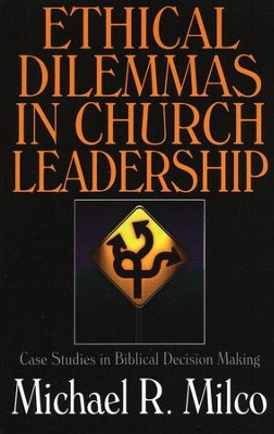 Ethical Dilemmas in Church Leadership: Case Studies in Biblical Decision Making  -     By: Michael Milco