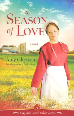 A Season of Love, Kauffman Amish Bakery Series #5   -     By: Amy Clipston