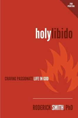 Holy Libido: Craving Passionate Life in God  -     By: Roderick Smith