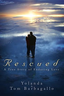 Rescued: A True Story of Enduring Love  -     By: Yolanda Barbagallo, Tom Barbagallo