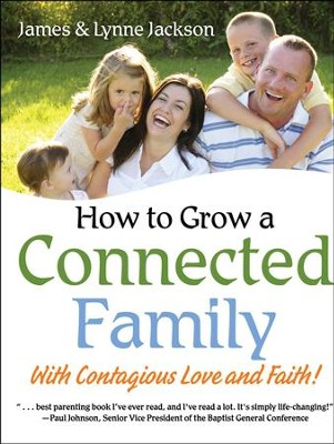 How to Grow a Connected Family: With Contagious Love and Faith!  -     By: James Jackson, Lynne Jackson