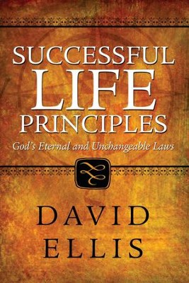 Successful Life Principles: God's Eternal and Unchangeable Laws  -     By: David Ellis