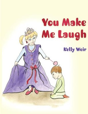 You Make Me Laugh  -     By: Kelly Weir