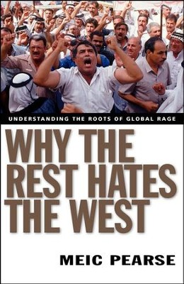 Why the Rest Hates the West: Understanding the Roots of Global Rage  -     By: Meic Pearse