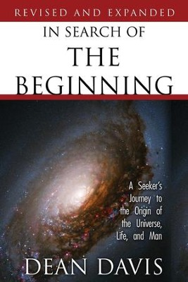 In Search of the Beginning: A Seeker's Journey to the Origin of the Universe, Life and Man  -     By: Dean Davis